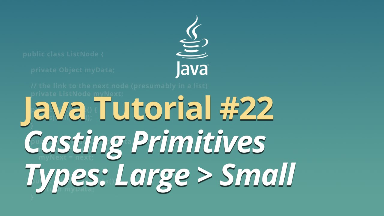 Java Tutorial - #22 - Casting Primitives Types: Large to Small