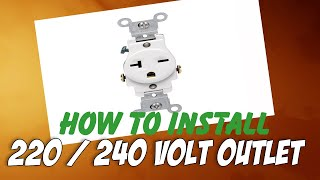 How To Install a 220/240 Volt Outlet