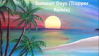 Summer Days- Martin Garrix ft Macklemore (Trapper Remix)