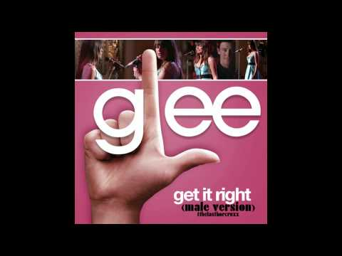 Glee Cast - Get It Right (male version)