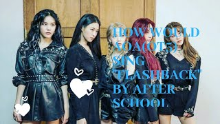 """《HOW WOULD AOA(OT5) SING """"FLASHBACK""""》 BY AFTER SCHOOL 