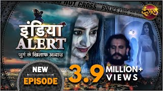 [41.68 MB] India Alert    Episode 123    Woh Laut Aayi Hai    Dangal TV