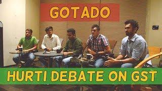 DUDE SERIOUSLY | GOTADO - HURTI DEBATE | GST