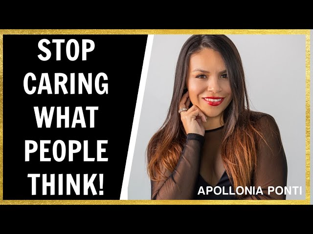 Why You Should Stop Caring What People Think!