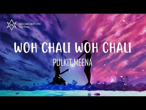 Pulkit Meena - Woh Chali Woh Chali (Lyrics/Lyric Video)