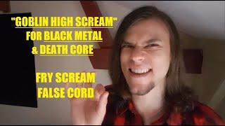 GOBLIN HIGH PITCHED SCREAM FOR FRY SCREAM & FALSE CORD - Death Core/ Black Metal Scream