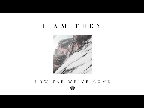 I AM THEY - How Far We've Come (Audio)