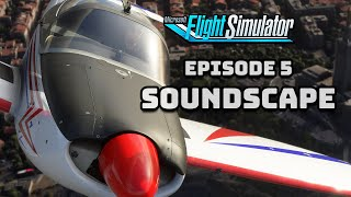 New Microsoft Flight Simulator Episode! SOUNDSCAPE - And other goodies!