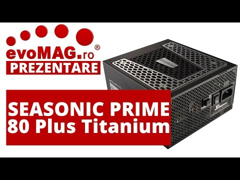 evoMAG - Prezentare surse High-End SEASONIC PRIME 80 Plus Titanium