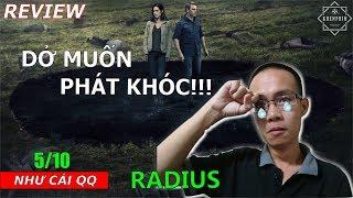 Review phim Bán Kính Tử Thần -Radius- hoang mang sau khi xem xong - Khen Phim