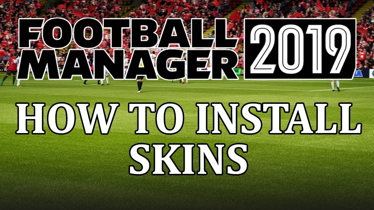 Football Manager 2019 How To Install Skins In Fm19