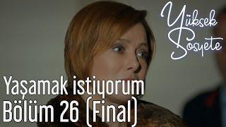 Yüksek Sosyete 26. Bölüm (Final) - Yaşamak İstiyorum
