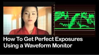 Tutorial on Cinematography - How To Get Perfect Exposures Using a Waveform Monitor