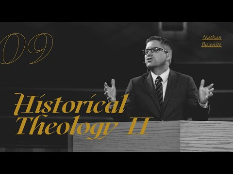 Lecture 9: Historical Theology II - Dr. Nathan Busenitz