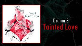 Drama B - Tainted Love (Prod. DeeMarc)