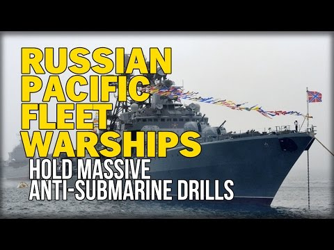 RUSSIAN PACIFIC FLEET WARSHIPS HOLD MASSIVE ANTI-SUBMARINE DRILLS