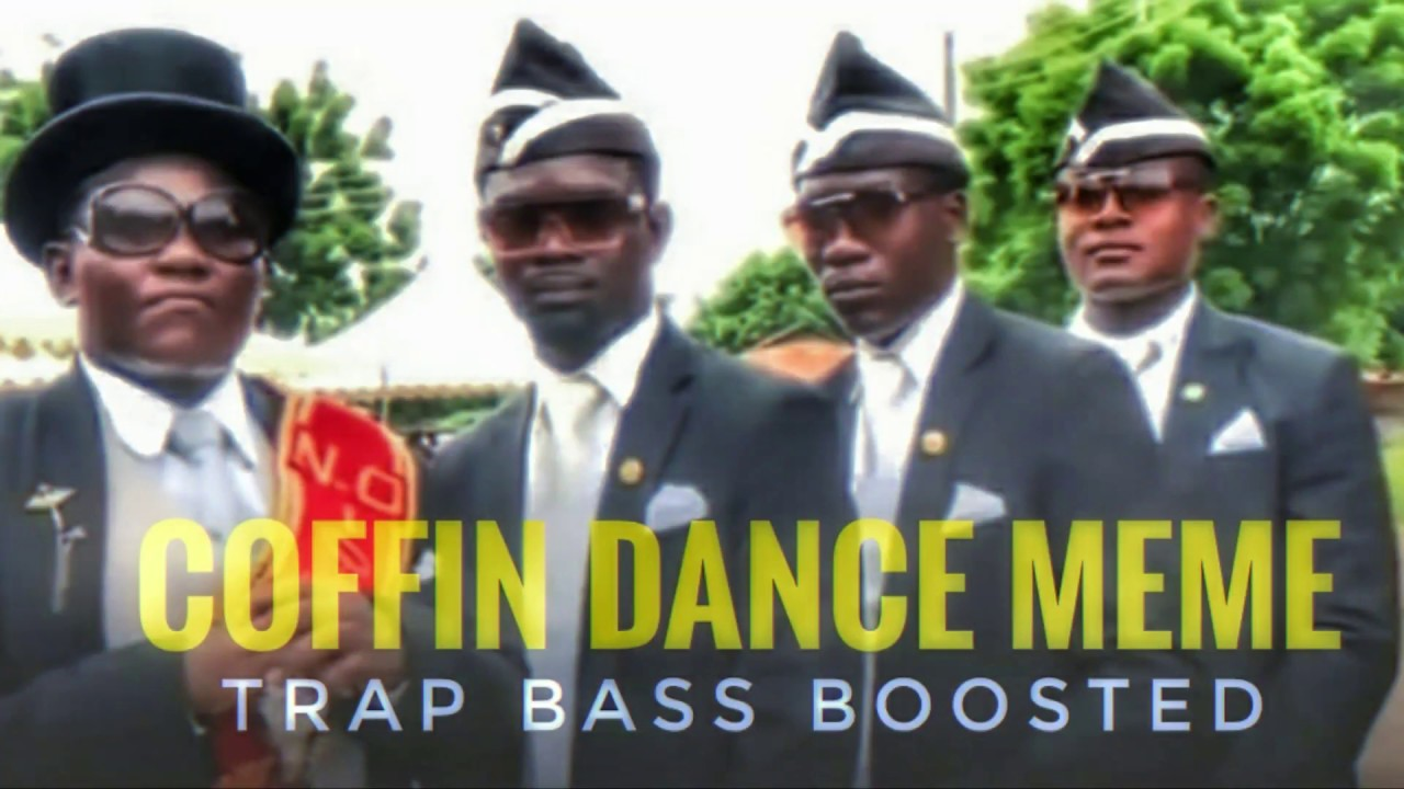 Coffin Dance Meme Trap Bass Boosted Remix Youtube