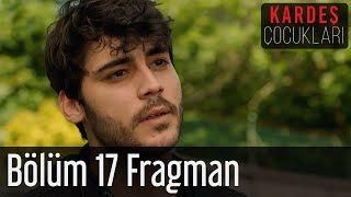 Kardeş Çocukları 17. Bölüm Fragman (Sezon Finali)