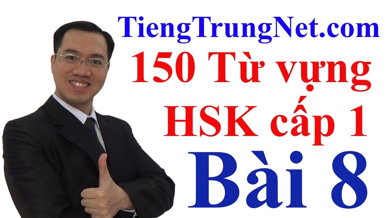 150 Từ vựng HSK 1 Bài 8 Bảng Từ vựng Tiếng Trung HSK
