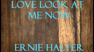 Watch Ernie Halter Love Look At Me Now video