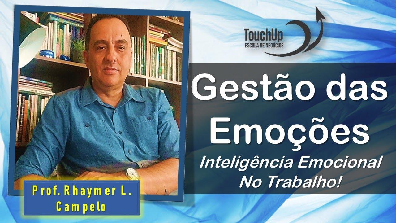 GESTÃO DAS EMOÇÕES - Inteligência Emocional no Trabalho!