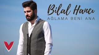 Bilal Hancı - Ağlama Beni Ana (Official Video)