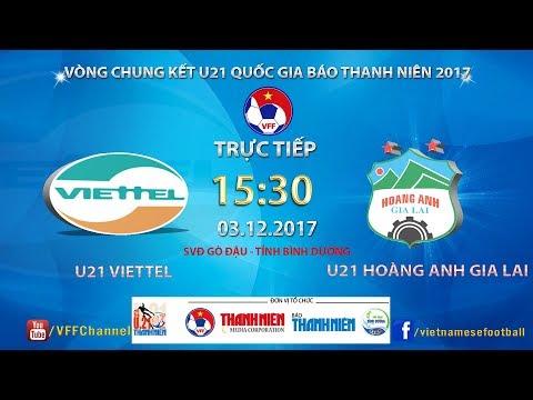 Trực Tiếp | U21 Viettel vs U21 HAGL | VCK U21 Quốc Gia Báo Thanh Niên 2017