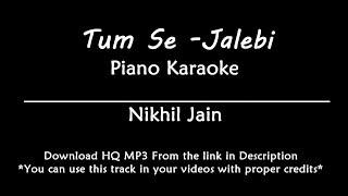 Tum Se - Jalebi   Karaoke with lyrics   Piano