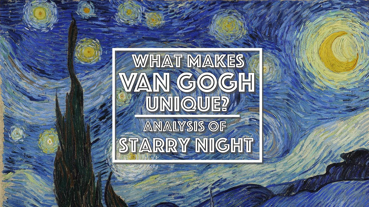 starry night analysis what makes van gogh unique video essay  starry night analysis what makes van gogh unique video essay