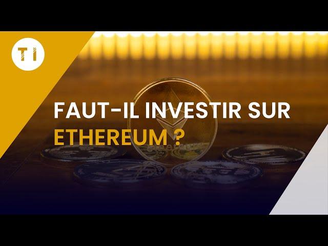 Faut-il investir sur Ethereum ?