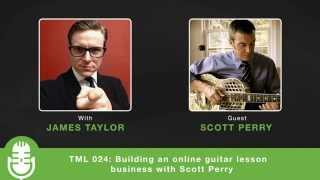 TML 024: Building an online guitar lesson business with Scott Perry