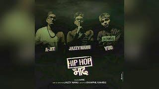 New Marathi Rap Song | Hip Hop Cha Naad | Jazzy Nanu | A Jit | Yug |