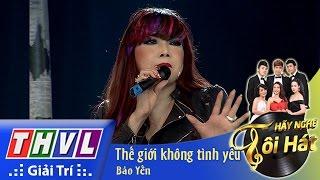thvl  hay nghe toi hat - tap 6  the gioi khong tinh yeu - bao yen
