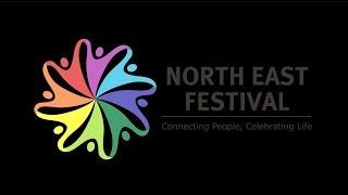 North East Festival : Connecting People, Celebrating Life