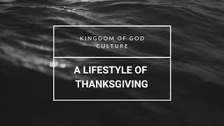 A LIFESTYLE OF THANKSGIVING: KINGDOM CULTURE