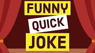 Funny Quick Joke #16
