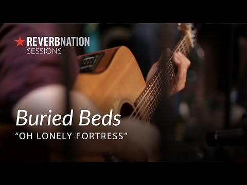 ReverbNation Sessions | Buried Beds | Oh Lonely Fortress