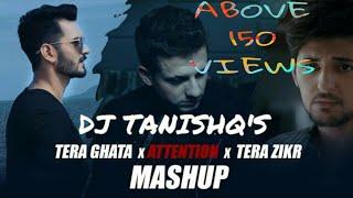 TERA GHATA × ATTENTION × TERA ZIRK | MASHUP REMIX | DJ TANISHQ