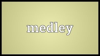 Medley Meaning