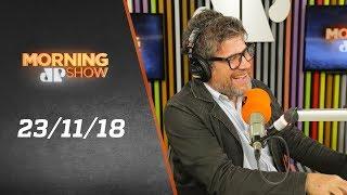 Morning Show - edição completa - 23/11/18