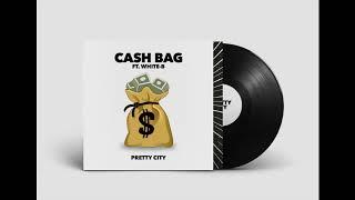 Pretty City - Cash Bag ft. White-B