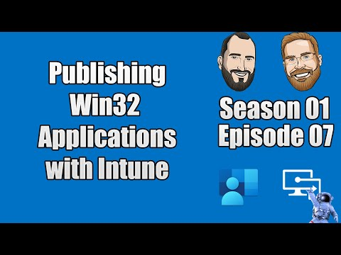 Intune.Training - Episode 7 - Publishing Win32 Applications using Microsoft Intune