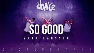 So Good - Zara Larsson ft. Ty Dolla $ign  (Choreography) FitDance Life