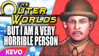 Outer Worlds but I am a very horrible person