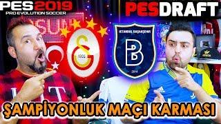 GALATASARAY-MEDİPOL BAŞAKŞEHİR KARMASI ŞAMPİYONLUK MAÇI! | PES 2019 PESDRAFT
