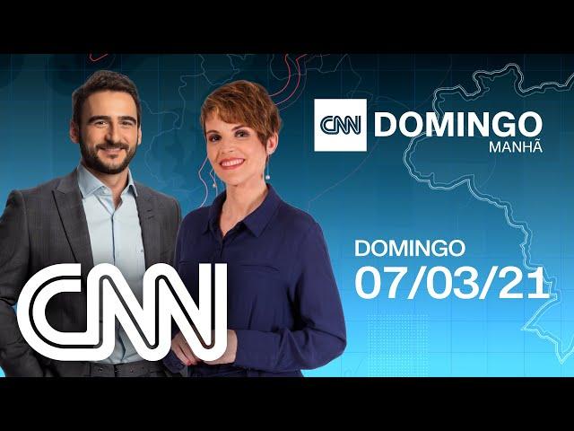 AO VIVO: CNN DOMINGO MANHÃ - 07/03/2021