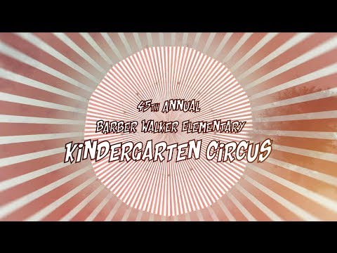 Barbara Walker Elementary Kindergarten Circus 2018
