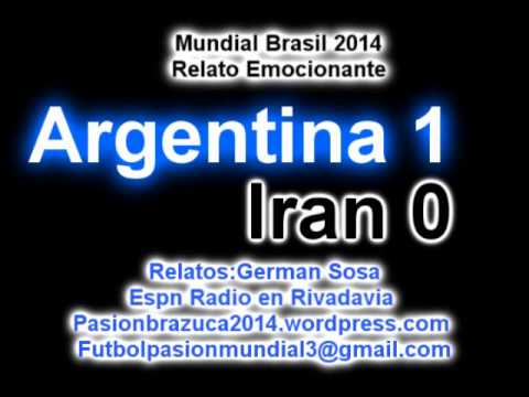 (Emocionante Relato) Argentina 1 Iran 0 (Relato German Sosa)  Mundial de Brasil 2014