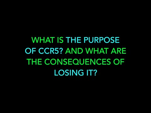 WHAT IS THE PURPOSE  OF CCR5? AND WHAT ARE THE CONSEQUENCES OF LOSING IT?