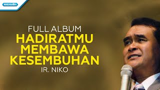 HadiratMu Membawa Kesembuhan - Ir. Niko (Audio full album)
